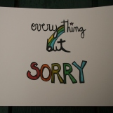 Everything but sorry.